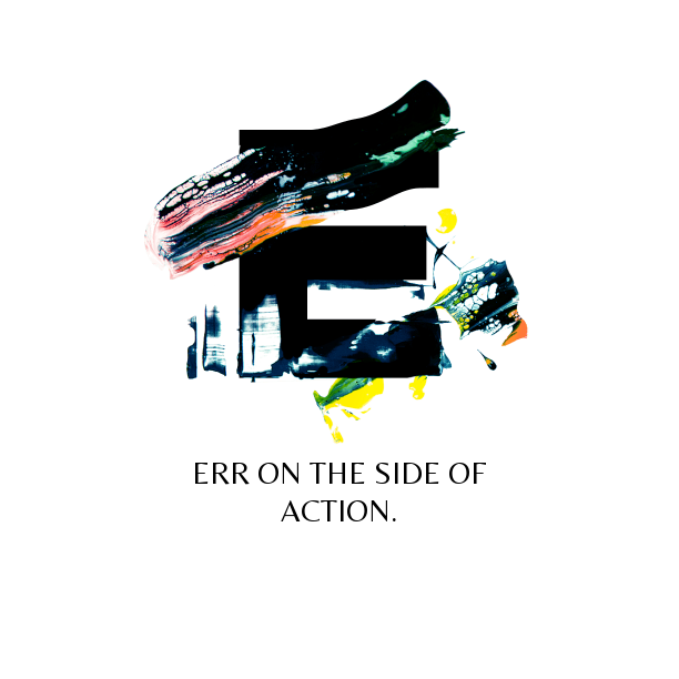 err on the side of action
